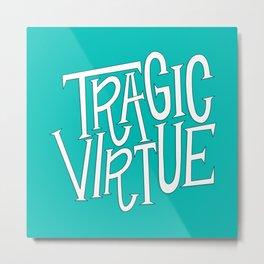 Tragic Virtue Metal Print