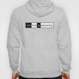 Let's Fuck Up Patriarchy Hoody