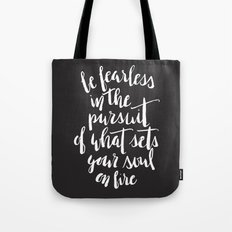 Inspirational Quote Be fearless in the pursuit of what sets your soul on fire Tote Bag