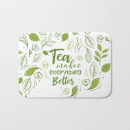 Tea Makes Everything Better Bath Mat
