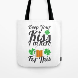 Irish St Patrick Beer Drinker Keep Your Kiss I'm Here For This Tote Bag