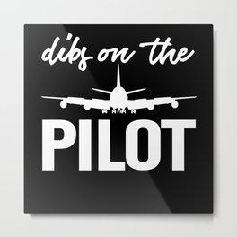 Dibs On The Pilot Navigator Flight Sky Metal Print