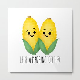 We're A-Maize-ing Together! Metal Print