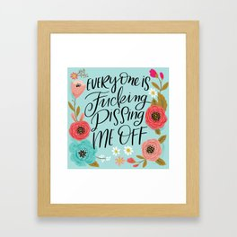 Pretty Swe*ry: Everyone is Fucking Pissing Me Off Framed Art Print