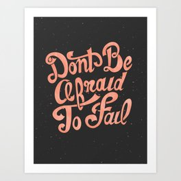 Don't Be Afraid To Fail (Black) Art Print