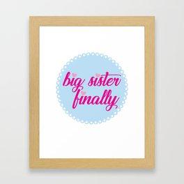 Big Sister Finally Gift Kids Pregnant Mom New Baby Daughter Framed Art Print