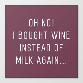 Oh No! I bought wine instead of milk again! (Merlot Red) Canvas Print