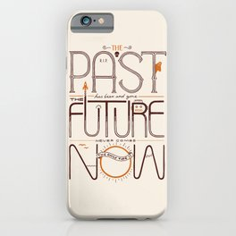 The Only Time is Now iPhone Case