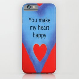 You Make My Heart Happy iPhone Case