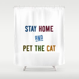 Stay home and pet the cat Shower Curtain