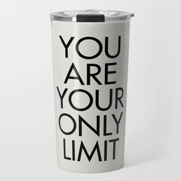 You are your only limit, inspirational quote, motivational signal, mental workout, daily routine Travel Mug