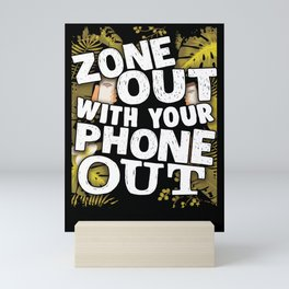 Cell Phone Zone Out with Your Phone Out Technology Mini Art Print