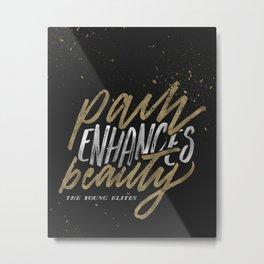 Pain Enhances Beauty Metal Print