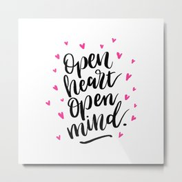Open Heart open Mind. Metal Print