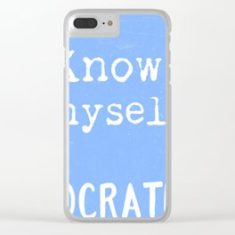 Know thyself. Socrates quote 3 Clear iPhone Case