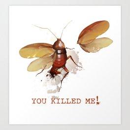You killed me! Art Print