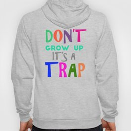 Don't Grow Up It's a Trap Hoody