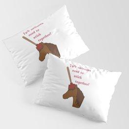 Unicorns need to stick together Pillow Sham