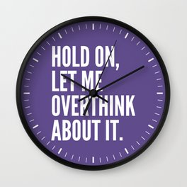 Hold On Let Me Overthink About It (Ultra Violet) Wall Clock