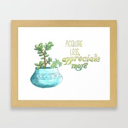 Acquire Less, Appreciate More Framed Art Print