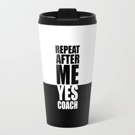 Repeat after me... Funny Quote Travel Mug