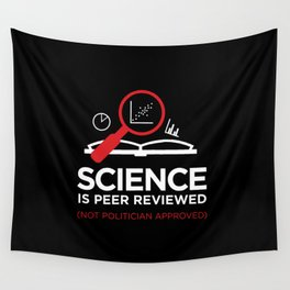 Science is Peer Reviewed (Not Politician Approved) Wall Tapestry