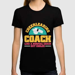 Cheer-leading Coach Like A Normal Coach But Way Cooler | Tee design T-shirt