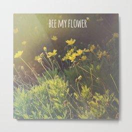 BEE MY FLOWER Metal Print