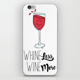 Whine Less, Wine More iPhone Skin