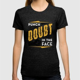 Punch Doubt in the Face! T-shirt