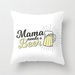 MAMA NEEDS A BEER Throw Pillow