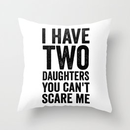 I have two daughters you can't scare me Throw Pillow