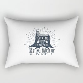 Falling Down Is Part Of Life, Getting Back Up Is Living Rectangular Pillow