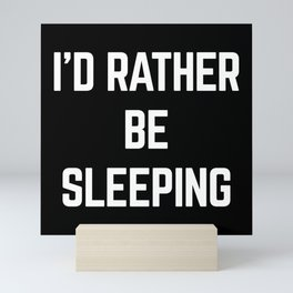 Rather Be Sleeping Funny Quote Mini Art Print