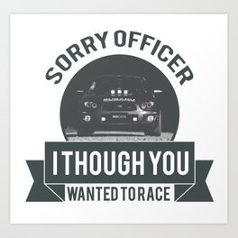 Sorry officer i though you wanted to race! Art Print