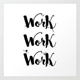 Work Work Work Motivational Quote Art Print