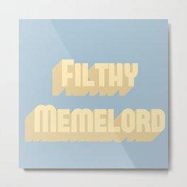 Filthy Memelord Metal Print