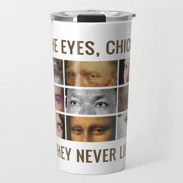 The eyes, chico. They never lie. Travel Mug
