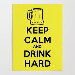 Keep calm and drink hard Poster