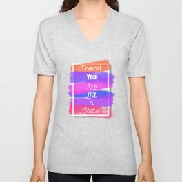Travel you are not a statue Unisex V-Neck