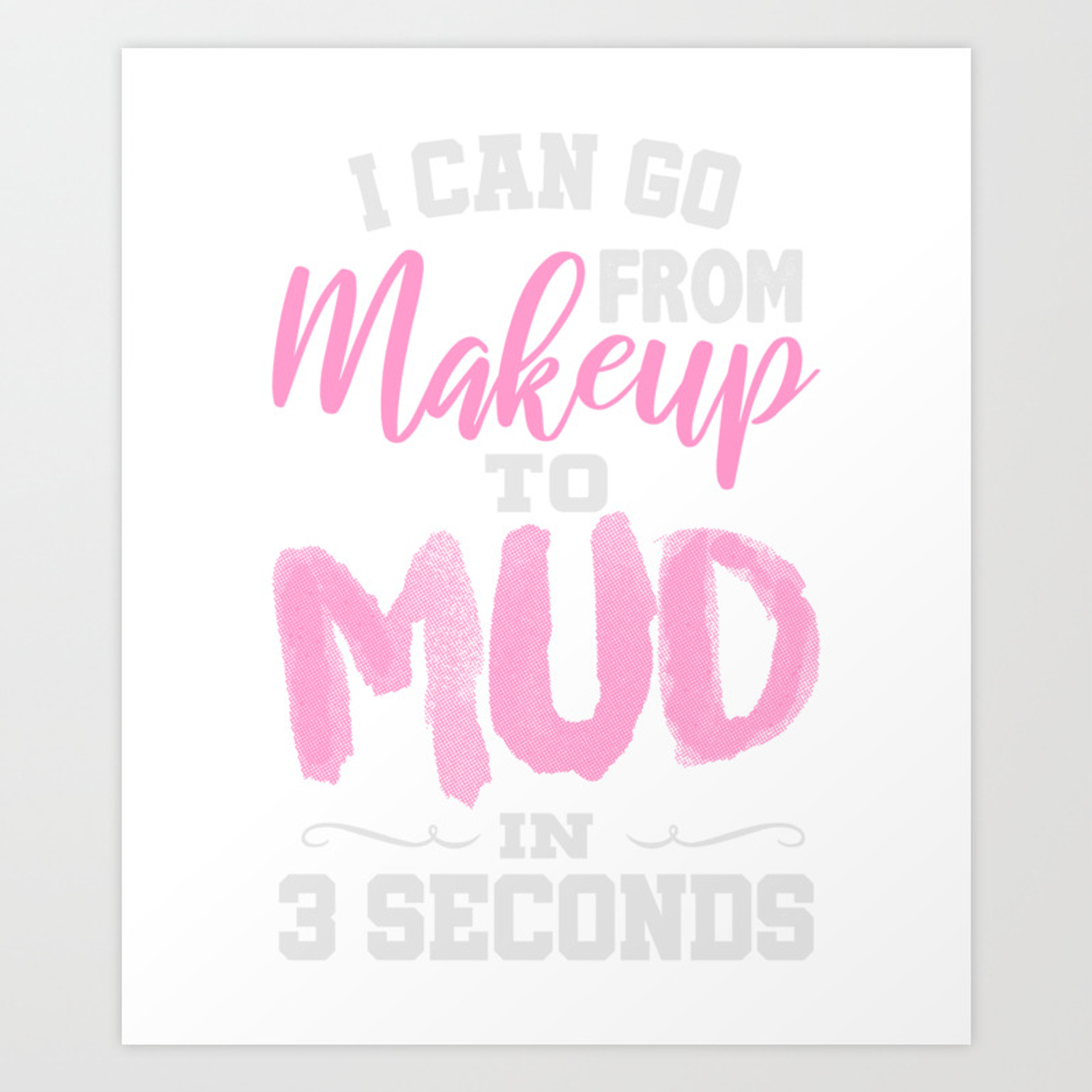 Makeup To Mud In 3 Seconds T Shirt Art
