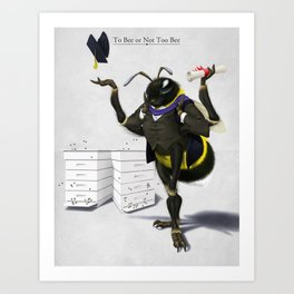 To Bee or Not Too Bee Art Print