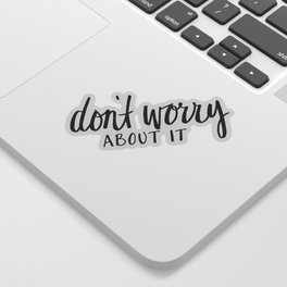 don't worry about it Sticker