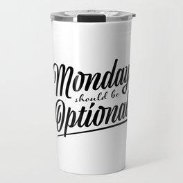 Monday should be optional Travel Mug