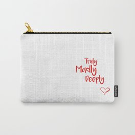 Truly Madly Deeply Carry-All Pouch