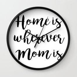 Home is wherever Mom is Wall Clock