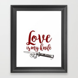 LOVE is my KNIFE Framed Art Print