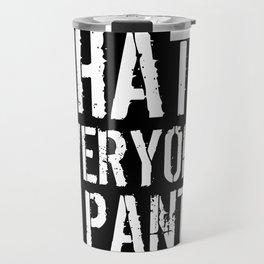 I Hate Everyone and Pants (Black & White) Travel Mug