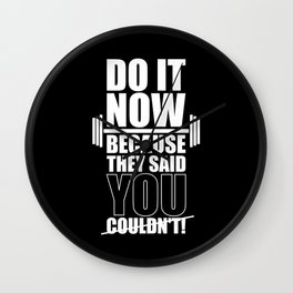 Lab No. 4 - Do It Now Because They Said You Could Not! Gym Motivational Quotes Poster Wall Clock
