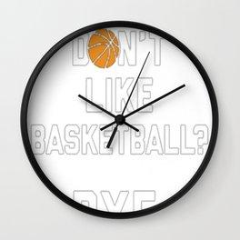 YOU DON'T LIKE BASKETBALL Wall Clock